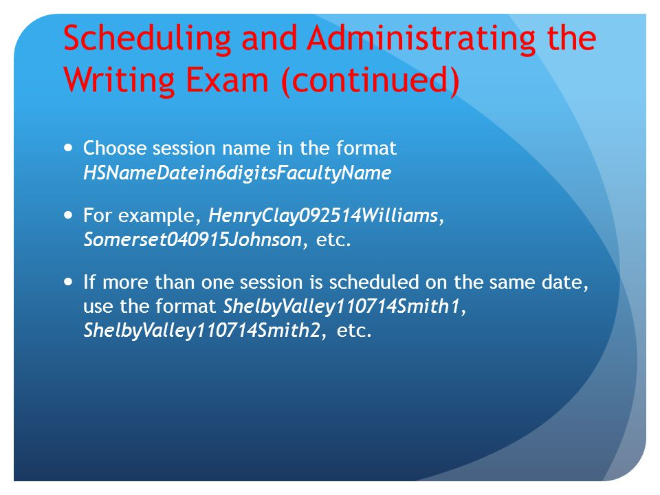 Scheduling and Administrating the Writing Exam (continued)