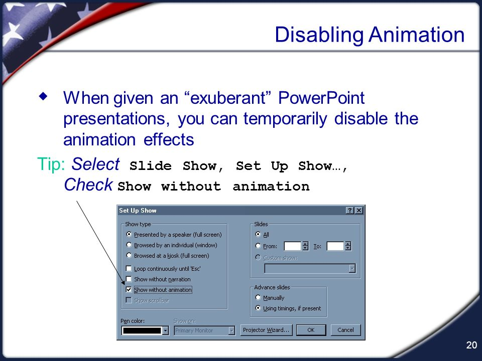 Disabling Animation When given an exuberant PowerPoint presentations, you can temporarily disable the animation effects.