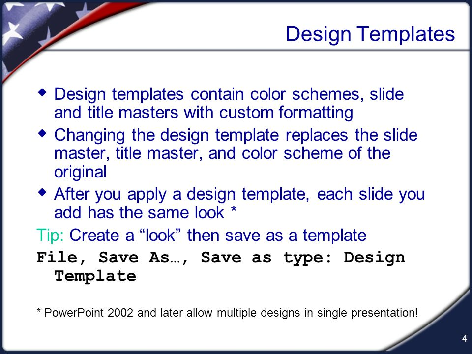 Design Templates Design templates contain color schemes, slide and title masters with custom formatting.