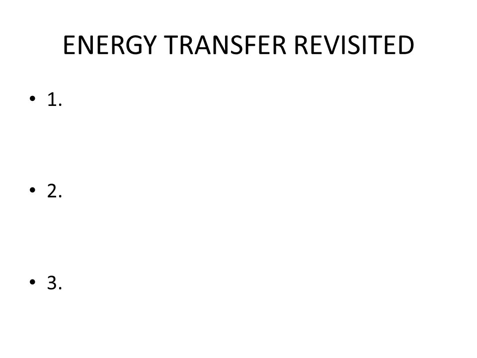 ENERGY TRANSFER REVISITED