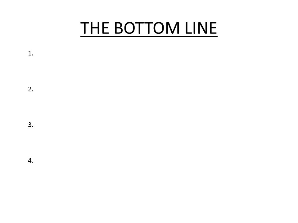 THE BOTTOM LINE 1. 2. 3. 4.