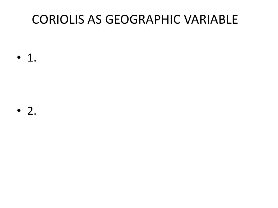 CORIOLIS AS GEOGRAPHIC VARIABLE
