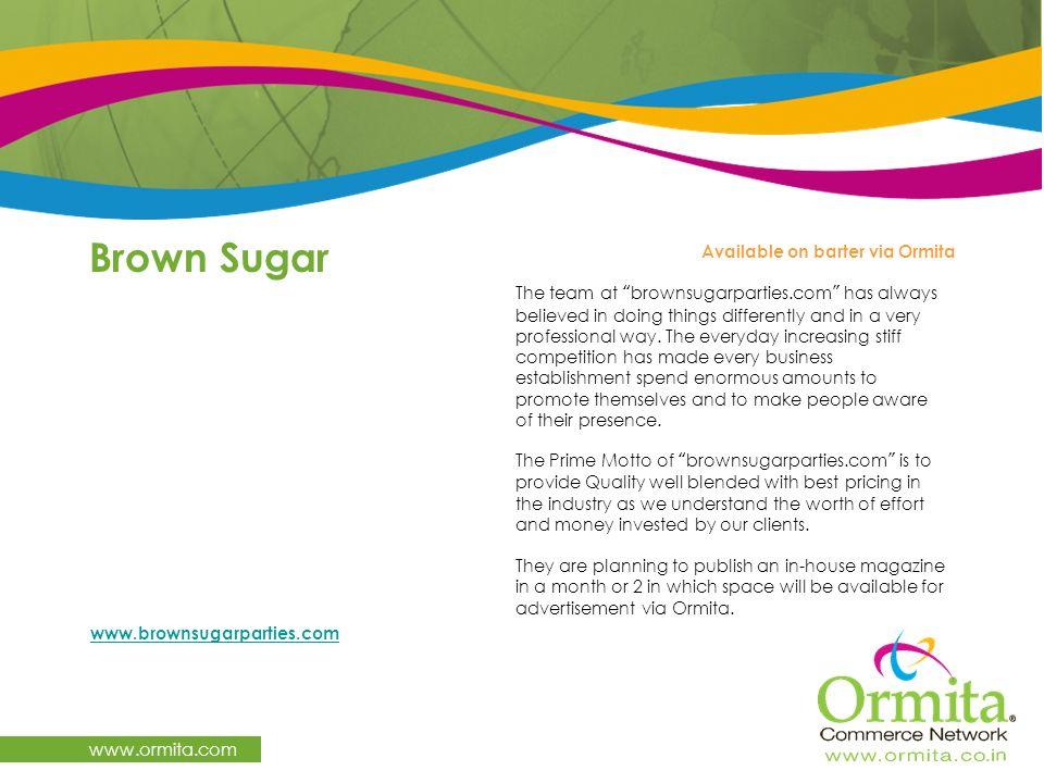 Brown Sugar www.ormita.com Available on barter via Ormita