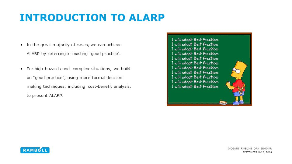 Introduction to ALARP In the great majority of cases, we can achieve ALARP by referring to existing 'good practice'.