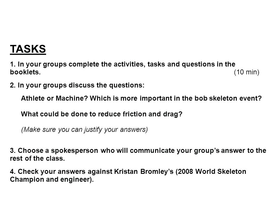 TASKS 1. In your groups complete the activities, tasks and questions in the booklets. (10 min)