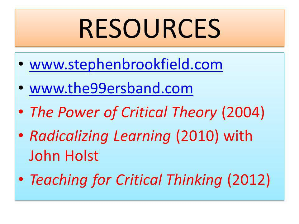 RESOURCES www.stephenbrookfield.com www.the99ersband.com