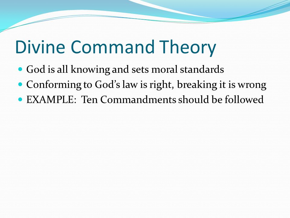 Divine Command Theory God is all knowing and sets moral standards