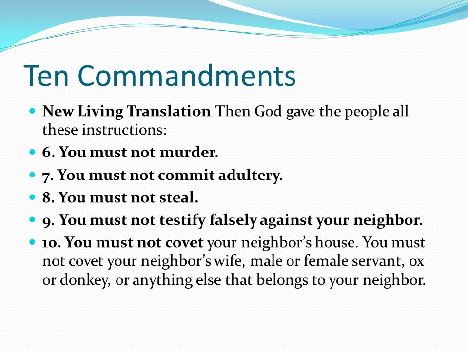 Ten Commandments New Living Translation Then God gave the people all these instructions: 6. You must not murder.