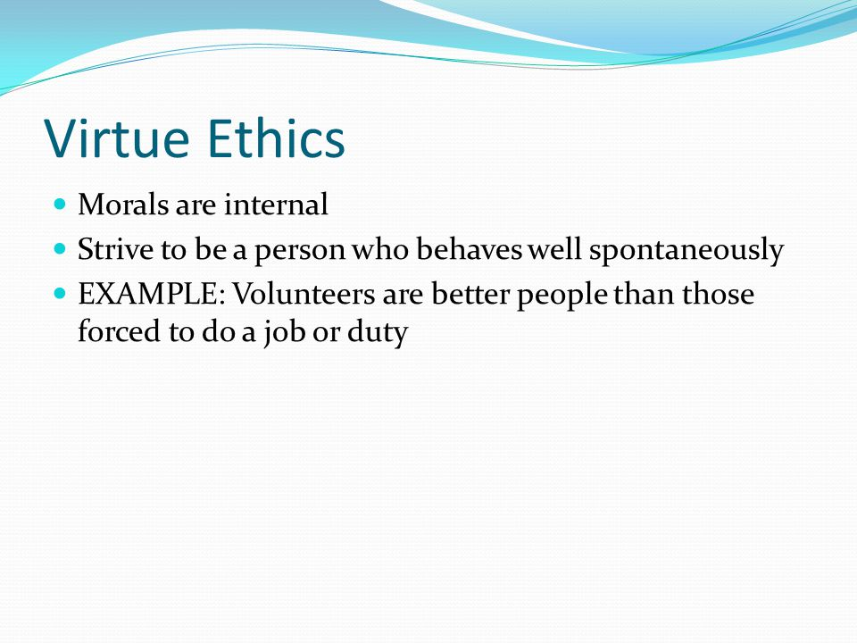 Virtue Ethics Morals are internal