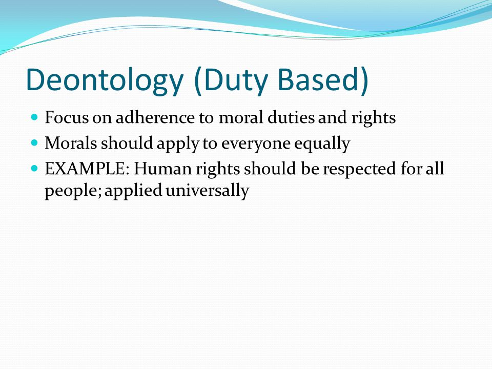 Deontology (Duty Based)