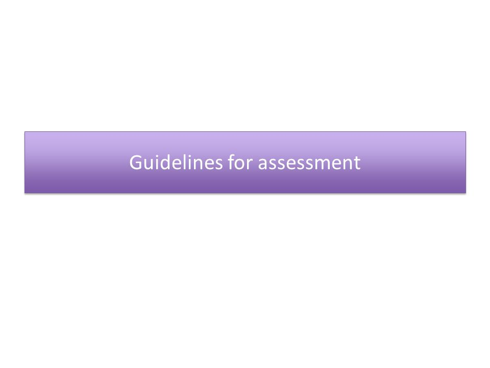 Guidelines for assessment