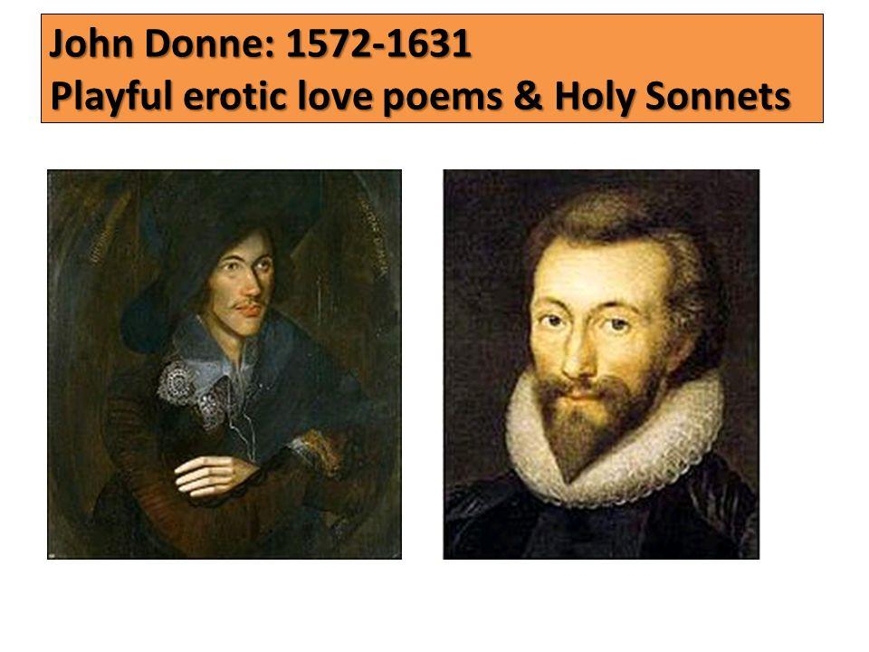John Donne: 1572-1631 Playful erotic love poems & Holy Sonnets