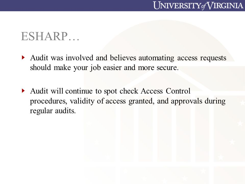 ESHARP… Audit was involved and believes automating access requests should make your job easier and more secure.