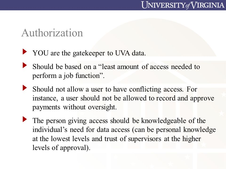Authorization YOU are the gatekeeper to UVA data.