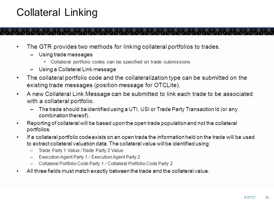 Collateral Linking The GTR provides two methods for linking collateral portfolios to trades. Using trade messages.