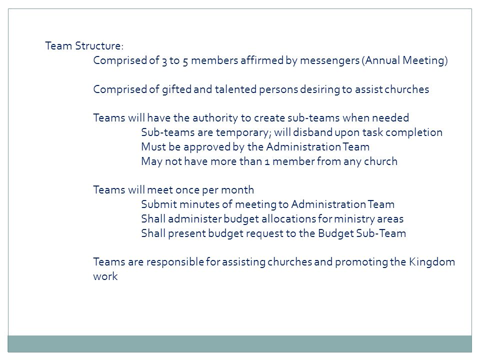 Team Structure:Comprised of 3 to 5 members affirmed by messengers (Annual Meeting)