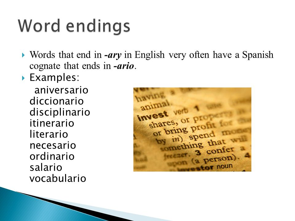 Word endings Words that end in -ary in English very often have a Spanish cognate that ends in -ario.