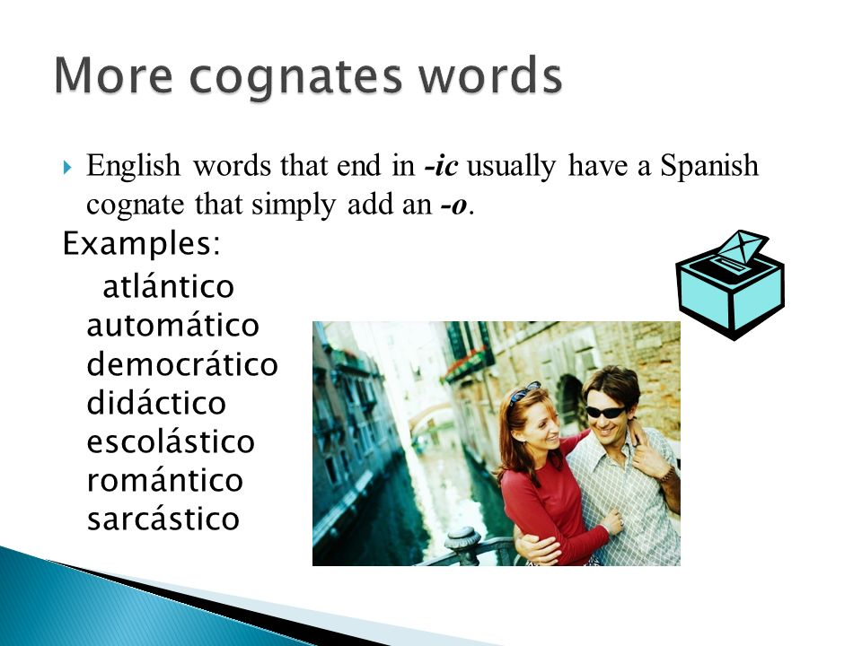 More cognates words English words that end in -ic usually have a Spanish cognate that simply add an -o.