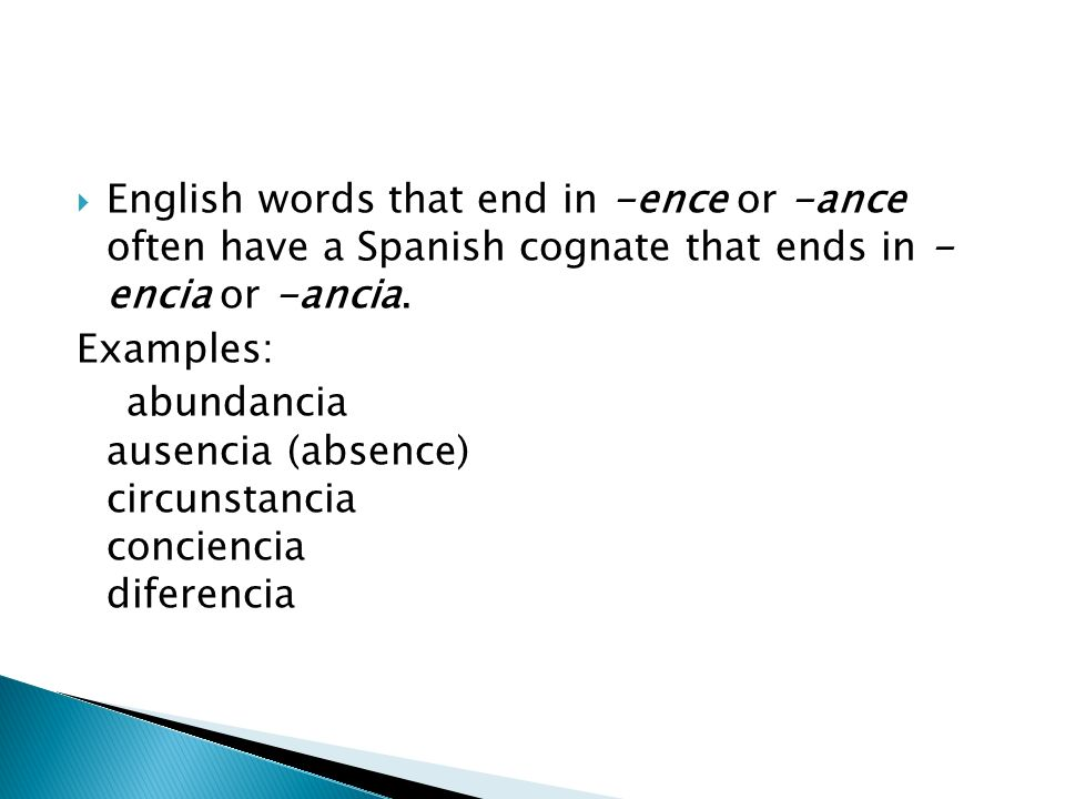 English words that end in -ence or -ance often have a Spanish cognate that ends in - encia or -ancia.