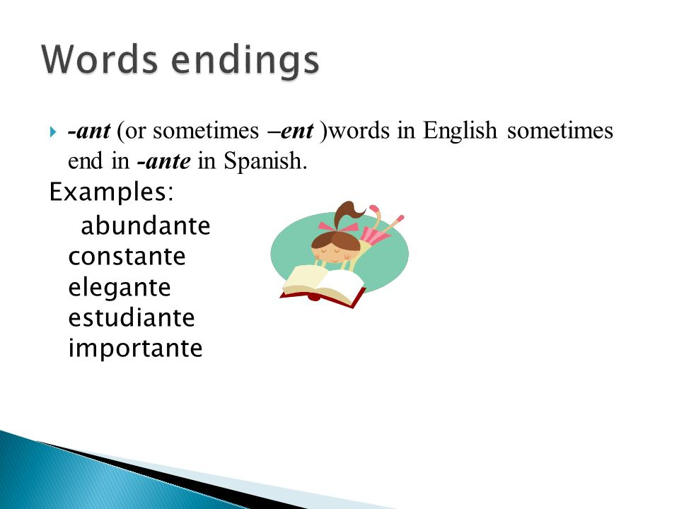 Words endings -ant (or sometimes –ent )words in English sometimes end in -ante in Spanish. Examples: