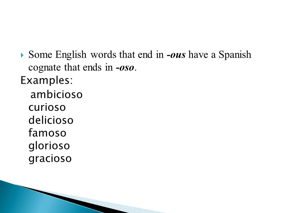 Some English words that end in -ous have a Spanish cognate that ends in -oso.
