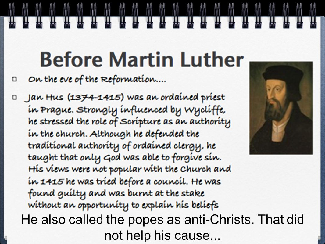 He also called the popes as anti-Christs. That did not help his cause...