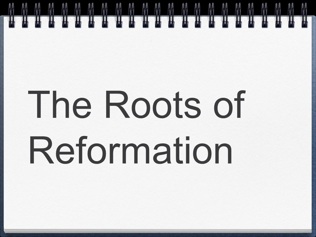 The Roots of Reformation