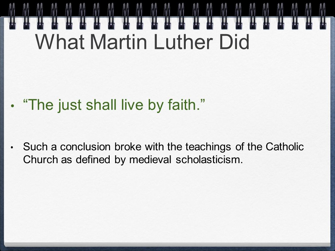What Martin Luther Did The just shall live by faith.