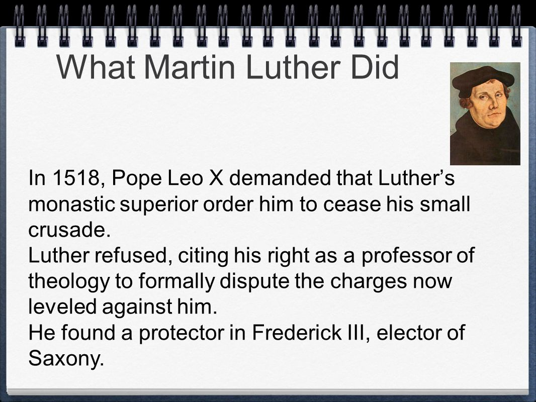 What Martin Luther Did In 1518, Pope Leo X demanded that Luther's monastic superior order him to cease his small crusade.
