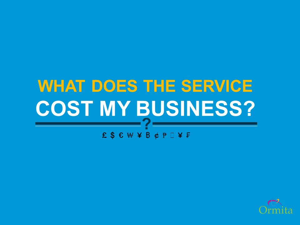 WHAT DOES THE SERVICE COST MY BUSINESS