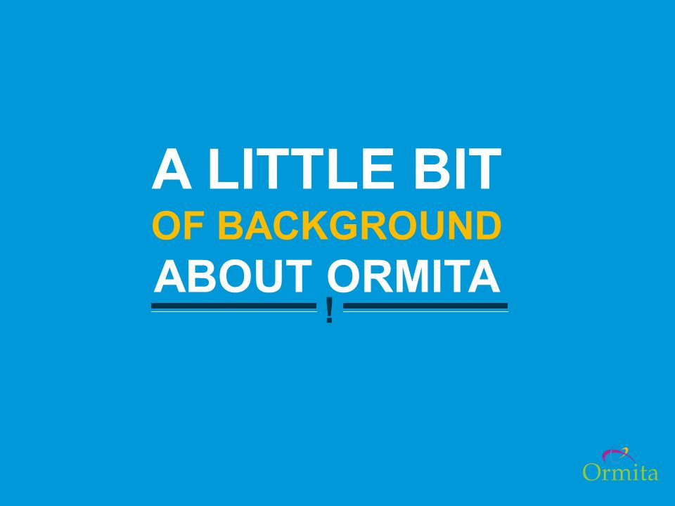 A LITTLE BIT OF BACKGROUND ABOUT ORMITA