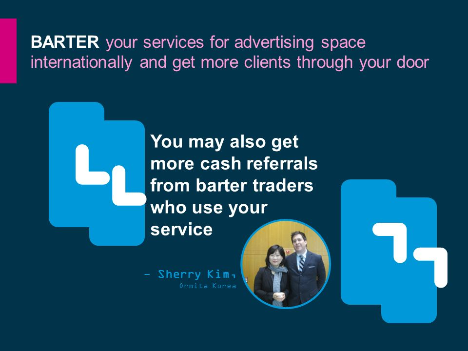 BARTER your services for advertising space internationally and get more clients through your door