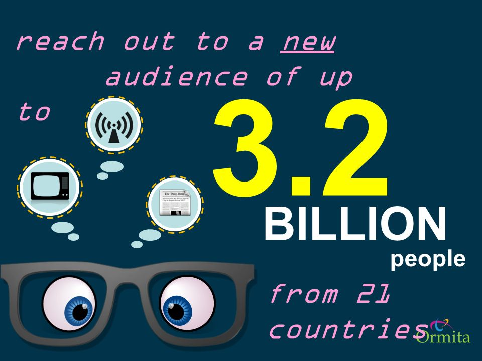 3.2 BILLION reach out to a new audience of up to from 21 countries