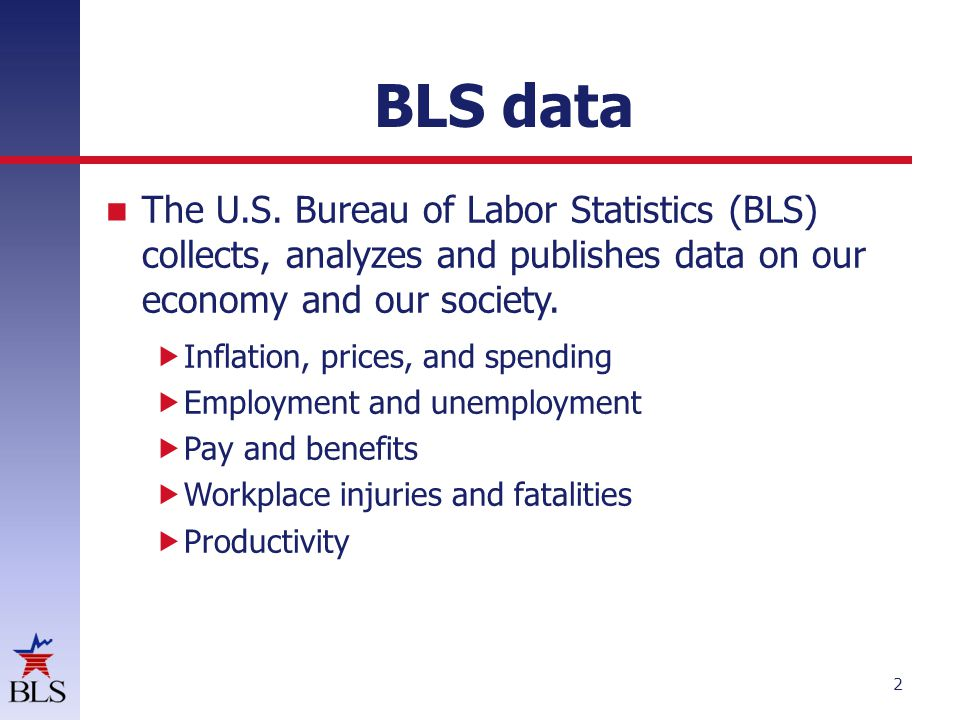 BLS data The U.S. Bureau of Labor Statistics (BLS) collects, analyzes and publishes data on our economy and our society.