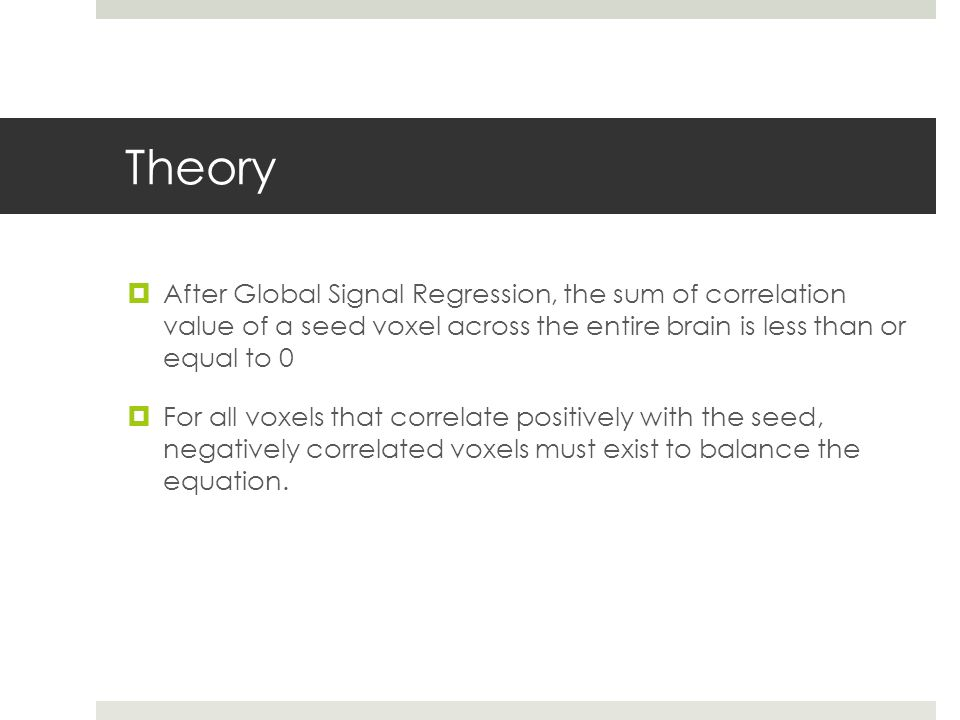 Theory After Global Signal Regression, the sum of correlation value of a seed voxel across the entire brain is less than or equal to 0.
