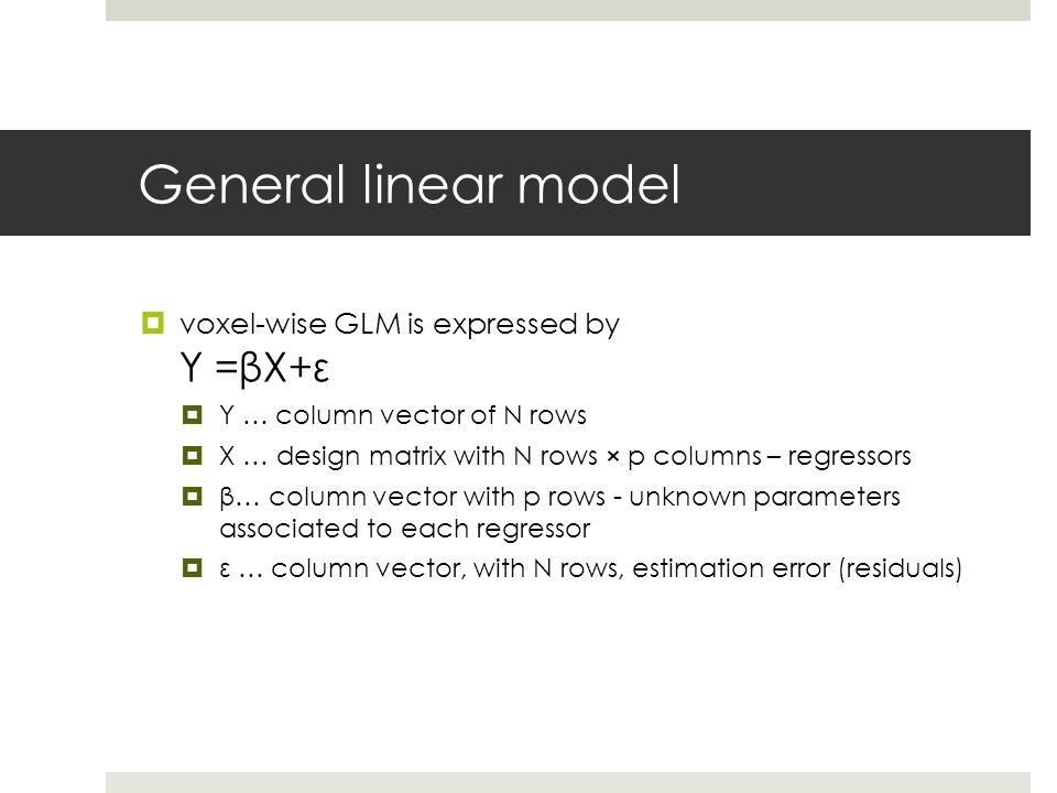 General linear model voxel-wise GLM is expressed by Y =βX+ε