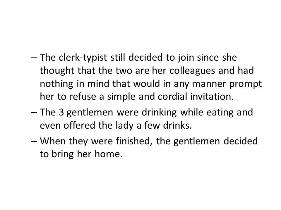 The clerk-typist still decided to join since she thought that the two are her colleagues and had nothing in mind that would in any manner prompt her to refuse a simple and cordial invitation.
