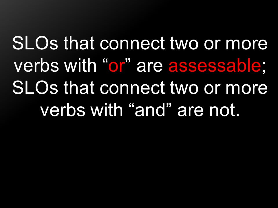 SLOs that connect two or more verbs with or are assessable; SLOs that connect two or more verbs with and are not.
