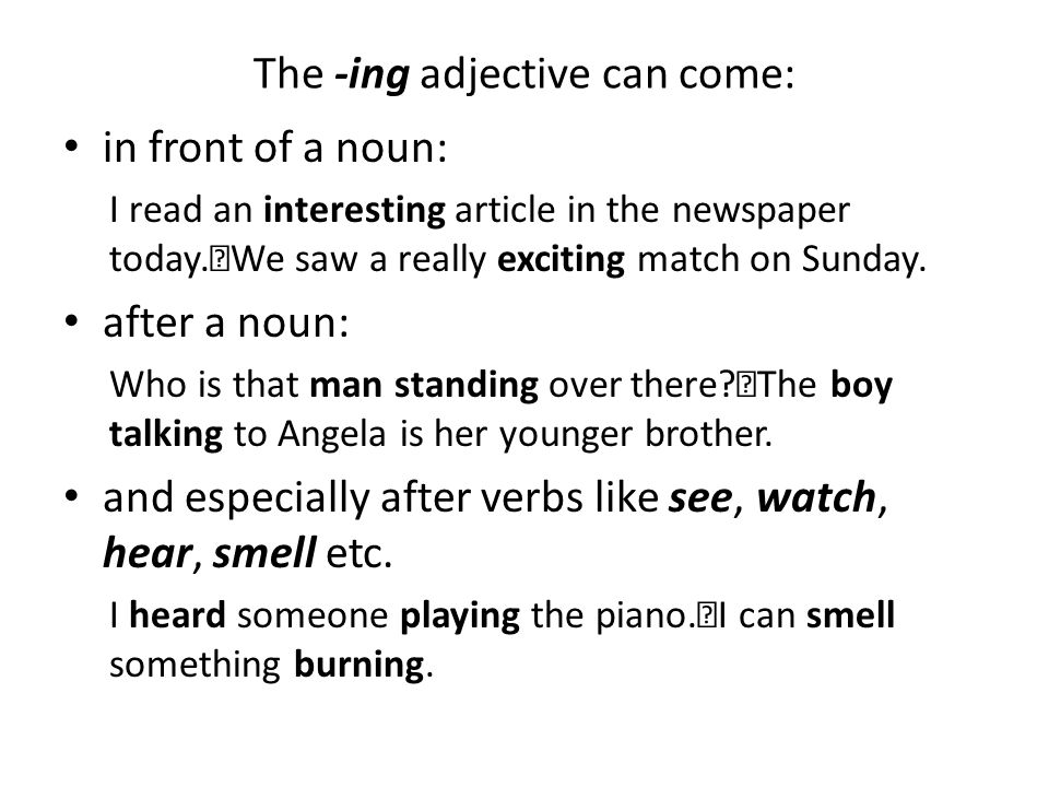 The -ing adjective can come: