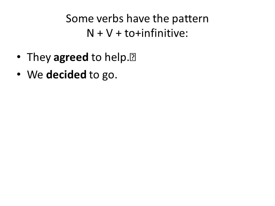 Some verbs have the pattern N + V + to+infinitive: