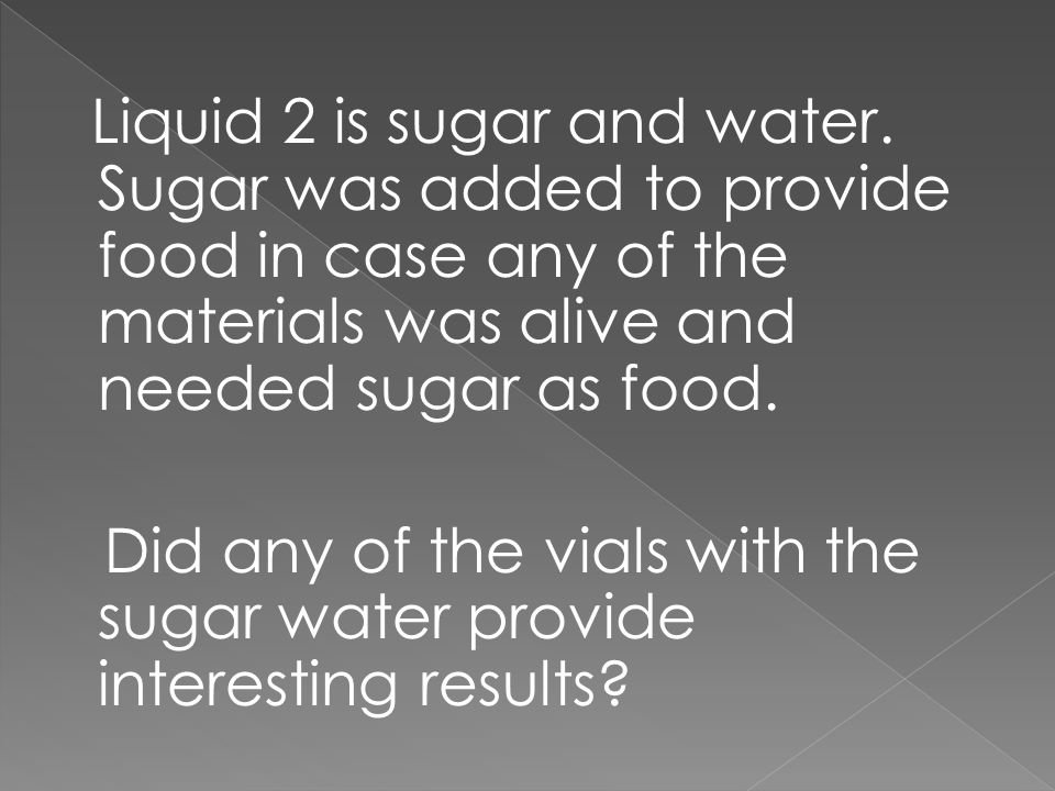 Liquid 2 is sugar and water