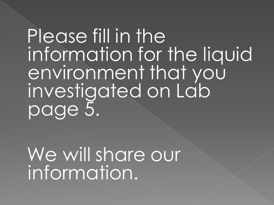 Please fill in the information for the liquid environment that you investigated on Lab page 5.