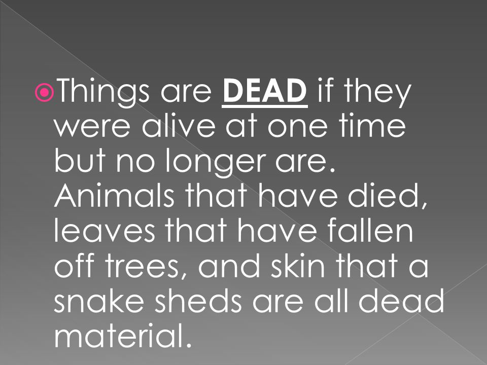 Things are DEAD if they were alive at one time but no longer are