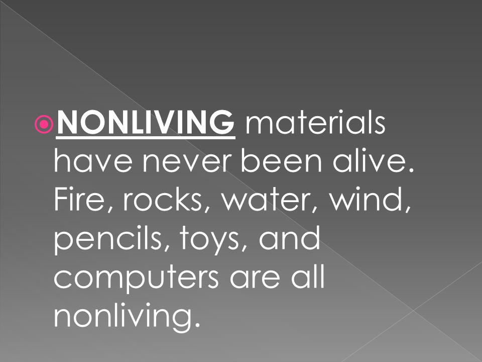 NONLIVING materials have never been alive