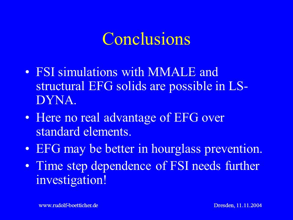 Conclusions FSI simulations with MMALE and structural EFG solids are possible in LS-DYNA. Here no real advantage of EFG over standard elements.