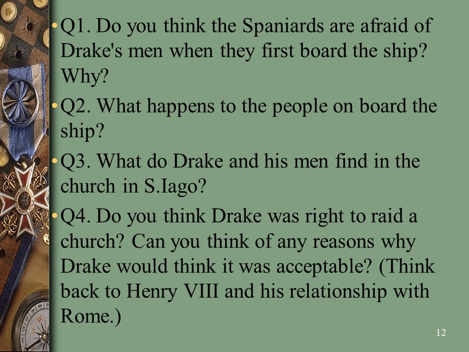 Q1. Do you think the Spaniards are afraid of Drake s men when they first board the ship Why