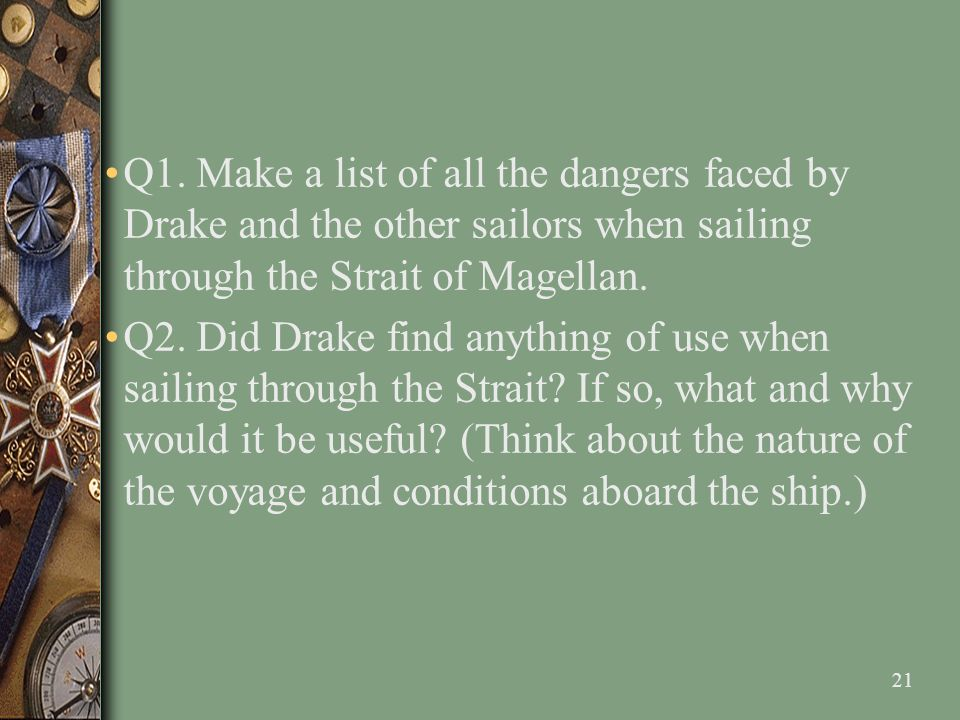 Q1. Make a list of all the dangers faced by Drake and the other sailors when sailing through the Strait of Magellan.