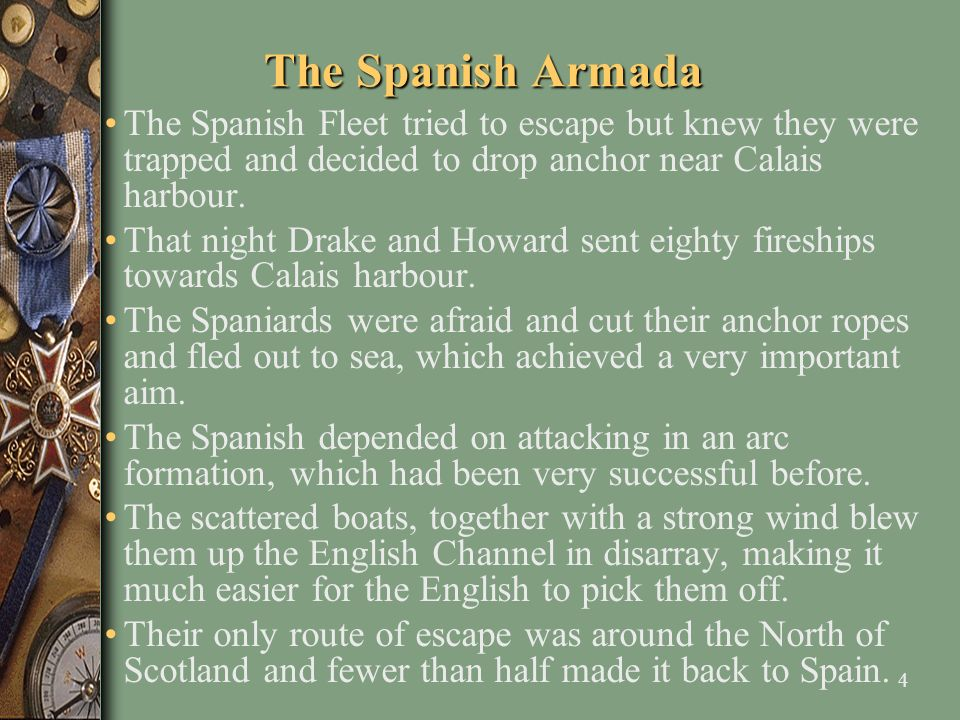 The Spanish Armada The Spanish Fleet tried to escape but knew they were trapped and decided to drop anchor near Calais harbour.