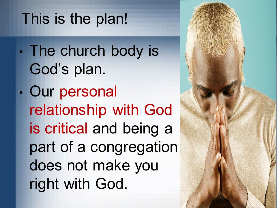 This is the plan! The church body is God's plan.