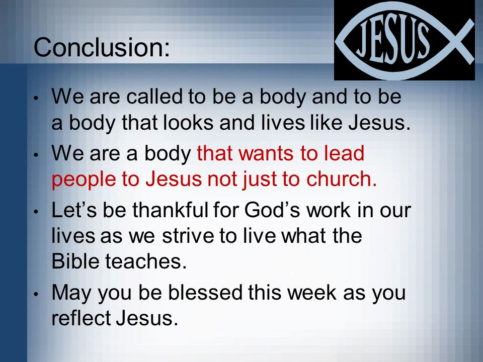 Conclusion: We are called to be a body and to be a body that looks and lives like Jesus.